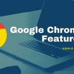 Google Chrome Features - Coolz Geeks