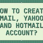 How To Create Gmail, Yahoo, and Hotmail Account